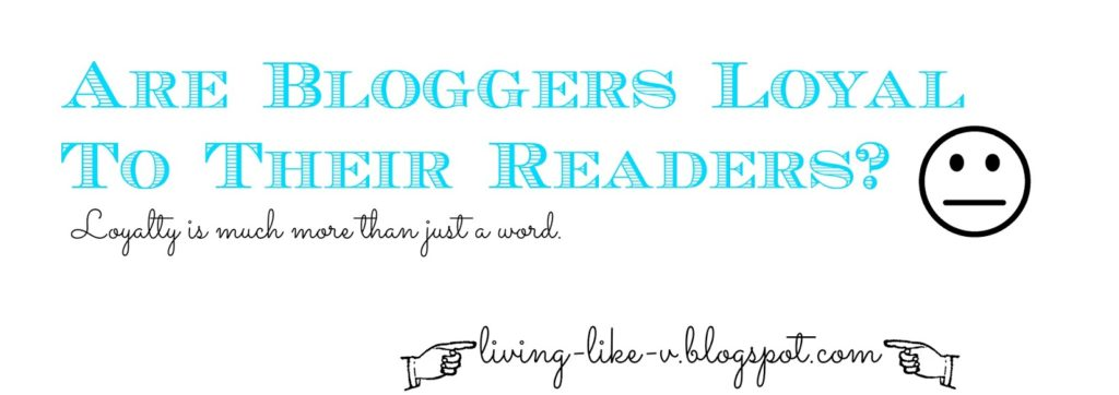 Are Bloggers Loyal To Their Readers?