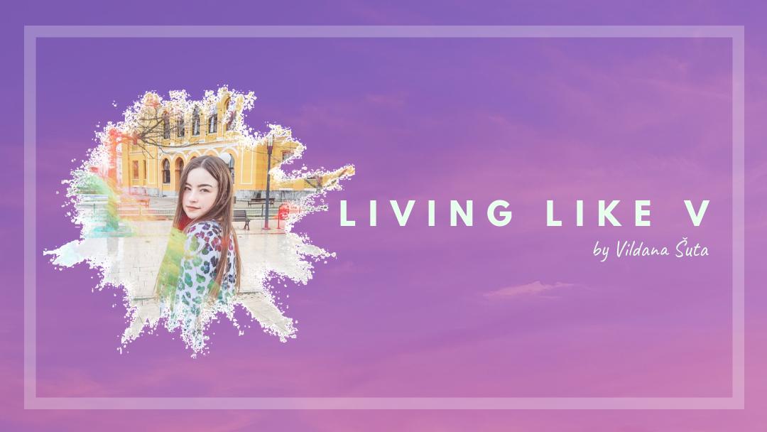 Living Like V